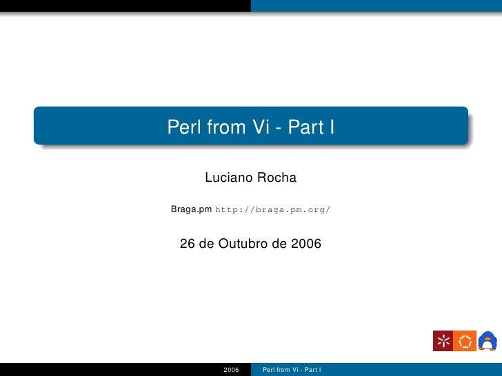 Perl from Vi - Part I        Luciano Rocha  Braga.pm http://braga.pm.org/    26 de Outubro de 2006              2006   Per...