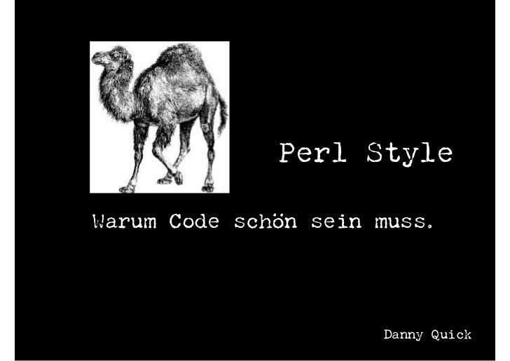 Perl Style  Warum Code schön sein muss.                           Danny Quick