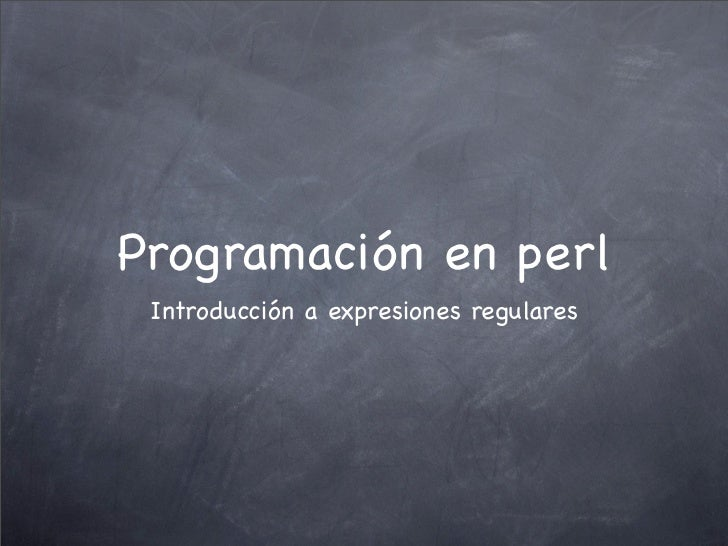 Programación en perl Introducción a expresiones regulares