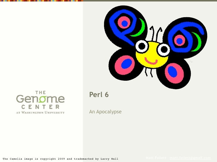 Perl 6                                                  An Apocalypse     The Camelia image is copyright 2009 and trademar...