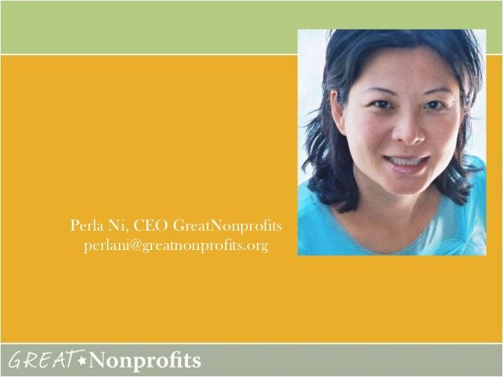 Perla Ni, CEO GreatNonprofits [email_address]