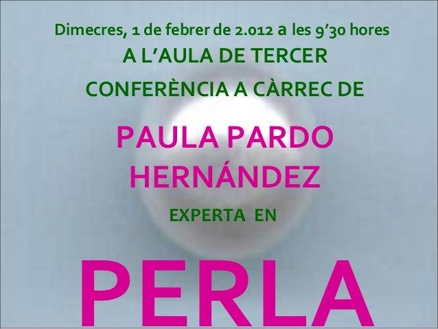 Dimecres, 1 de febrer de 2.012 a les 9'30 hores A L'AULA DE TERCER CONFERÈNCIA A CÀRREC DE PAULA PARDO HERNÁNDEZ EXPERTA E...