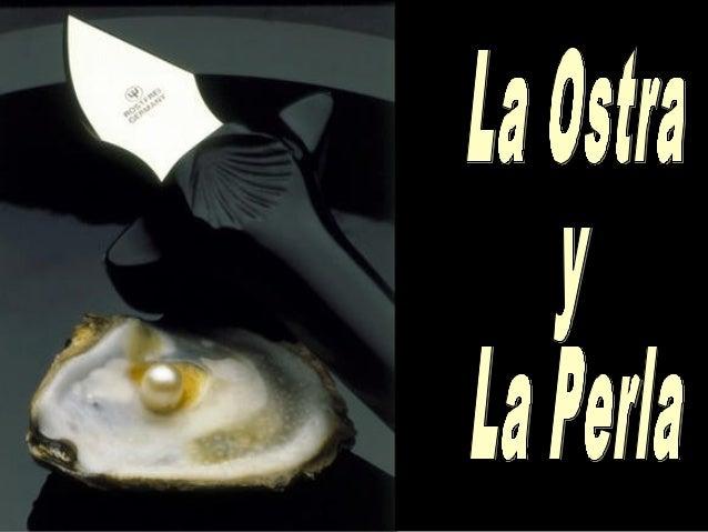 """""""Una ostra que no ha sido herida, no puede producir perlas""""... Las perlas son producto del dolor... resultado de la entrad..."""