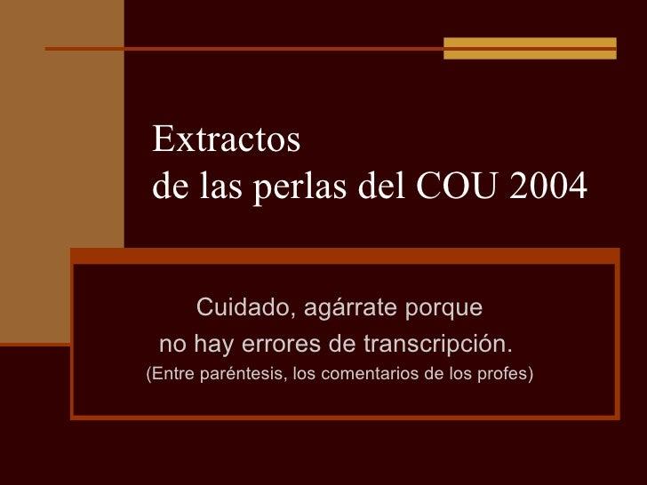 Extractos  de las perlas del COU 2004 Cuidado, agárrate porque no hay errores de transcripción.  (Entre paréntesis, los co...