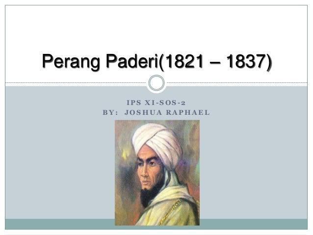 I P S X I - S O S - 2 B Y : J O S H U A R A P H A E L Perang Paderi(1821 – 1837)