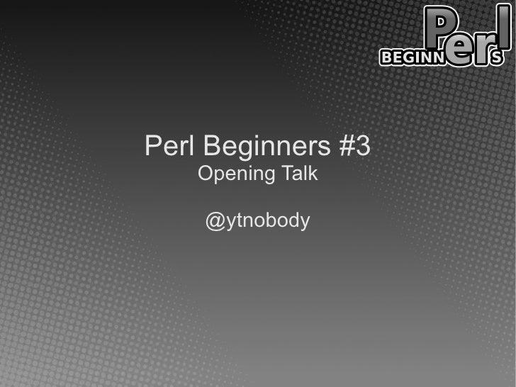 Perl Beginners #3   Opening Talk    @ytnobody