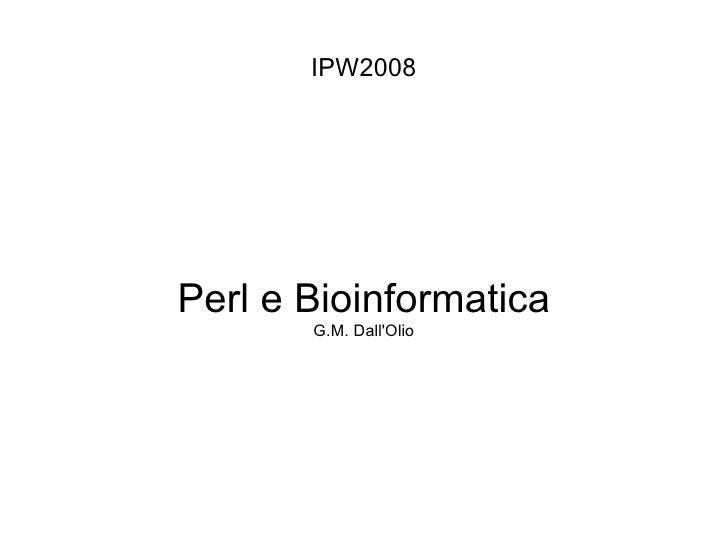 IPW2008     Perl e Bioinformatica        G.M. Dall'Olio