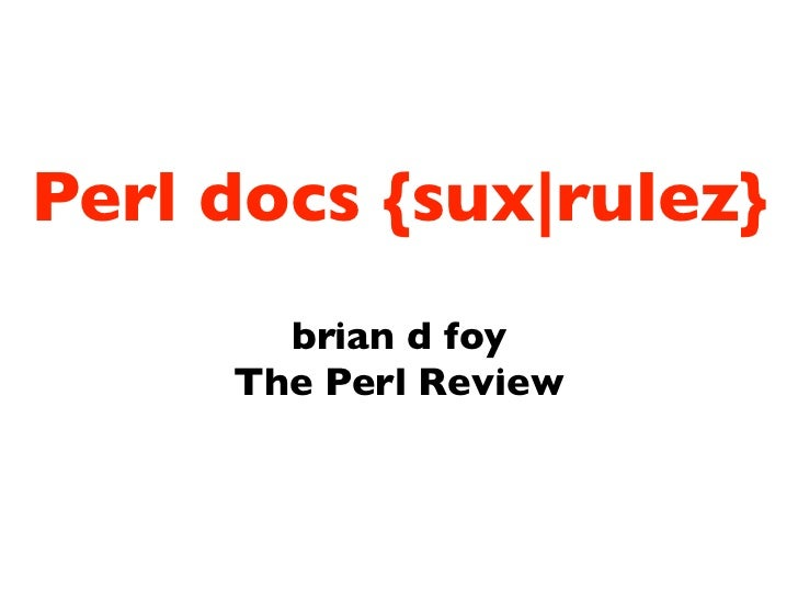 Perl docs {sux|rulez}       brian d foy     The Perl Review