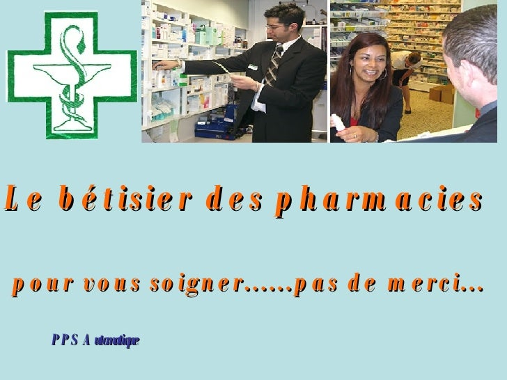 Le bétisier des pharmacies  pour vous soigner......pas de merci...  PPS Automatique