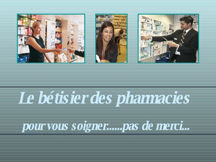 Le bétisier des pharmacies  pour vous soigner......pas de merci...