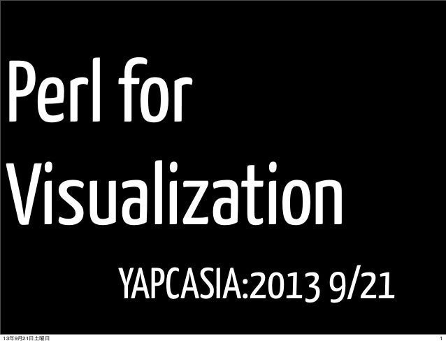 Perl for Visualization YAPCASIA:2013 9/21 113年9月21日土曜日