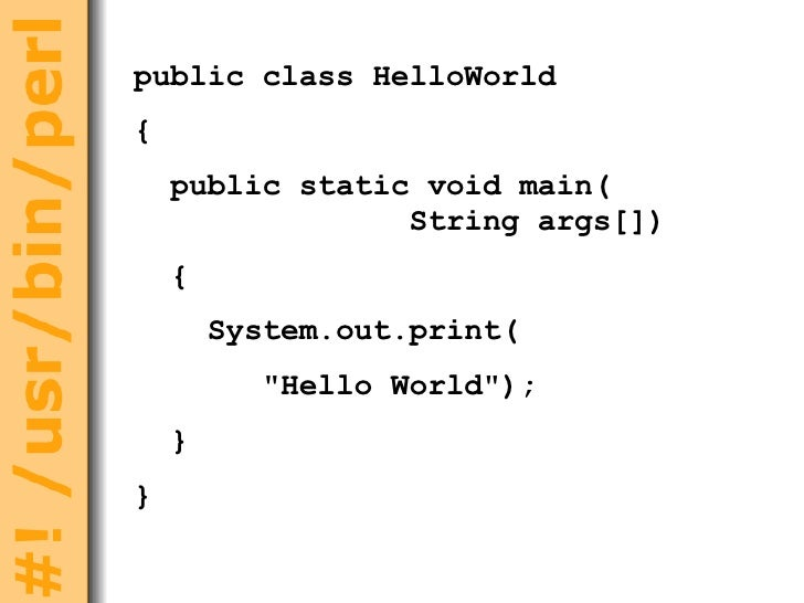 "public class HelloWorld { public static void main(   String args[])  { System.out.print( ""Hello World""); } }"
