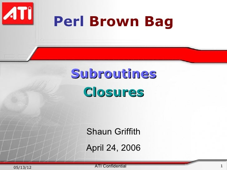 Perl Brown Bag             Subroutines              Closures               Shaun Griffith              April 24, 200605/13...
