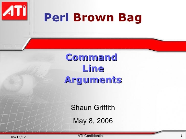 Perl Brown Bag             Command                Line             Arguments              Shaun Griffith               May...