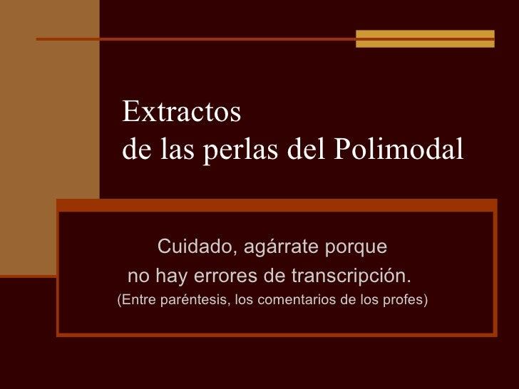 Extractos  de las perlas del Polimodal Cuidado, agárrate porque no hay errores de transcripción.  (Entre paréntesis, los c...