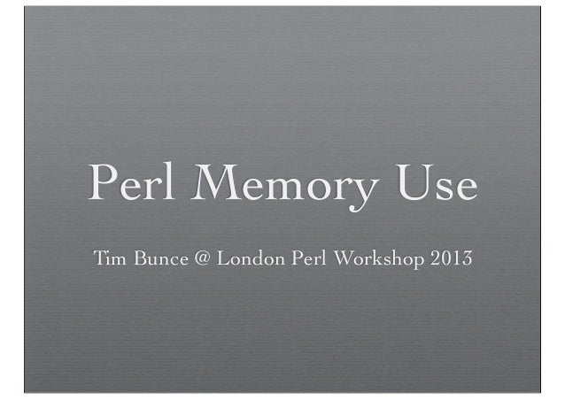 Perl Memory Use Tim Bunce @ London Perl Workshop 2013