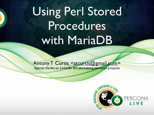 Using Perl StoredProcedureswith MariaDBAntony T Curtis <atcurtis@gmail.com>Special thanks to LinkedIn for permitting perso...