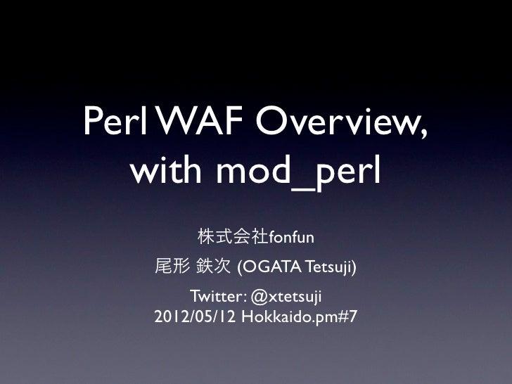 Perl WAF Overview, with mod_perl - Hokkaido.pm#7 #hokkaidopm