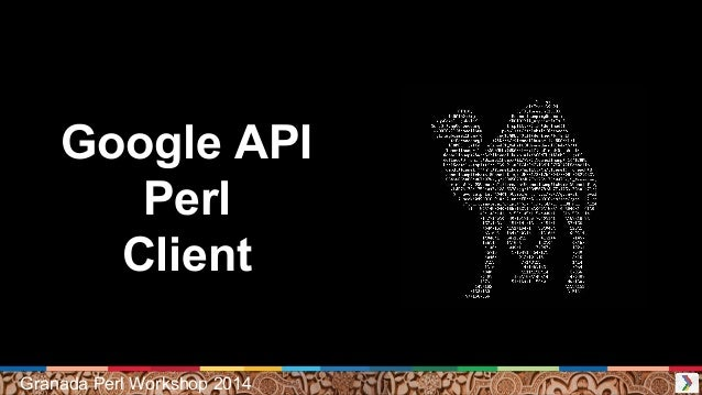 Google API Perl Client Granada Perl Workshop 2014