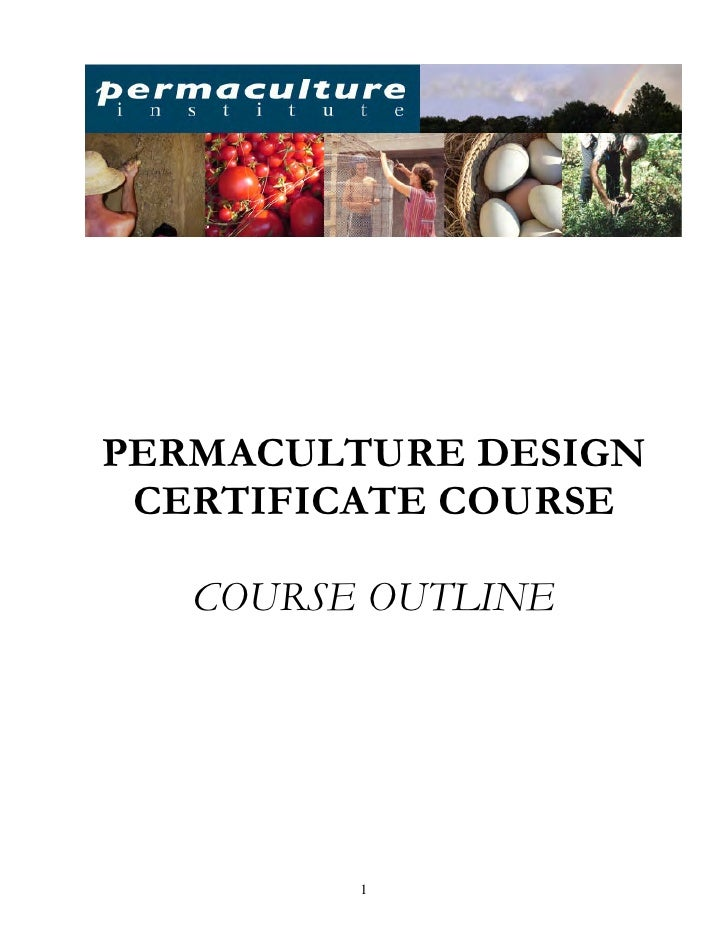 PERMACULTURE DESIGN CERTIFICATE COURSE   COURSE OUTLINE         1