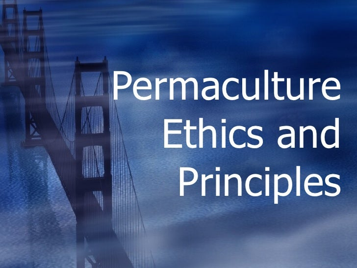 Permaculture Ethics and Principles