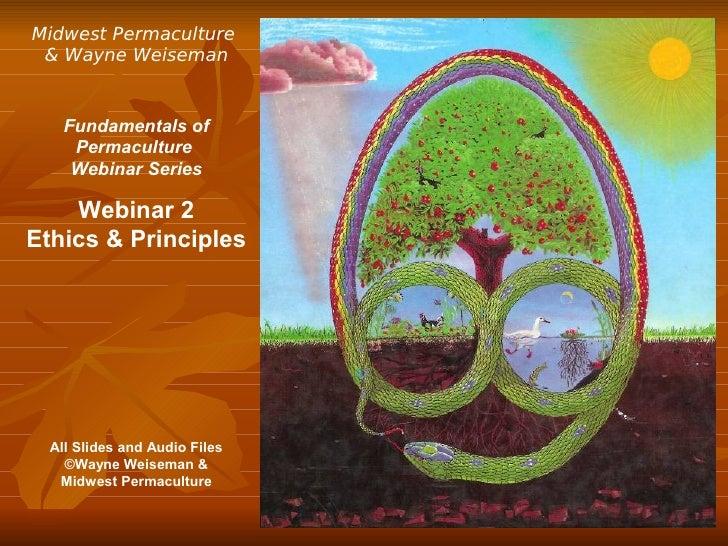 Midwest Permaculture & Wayne Weiseman    Fundamentals of     Permaculture     Webinar Series    Webinar 2Ethics & Principl...