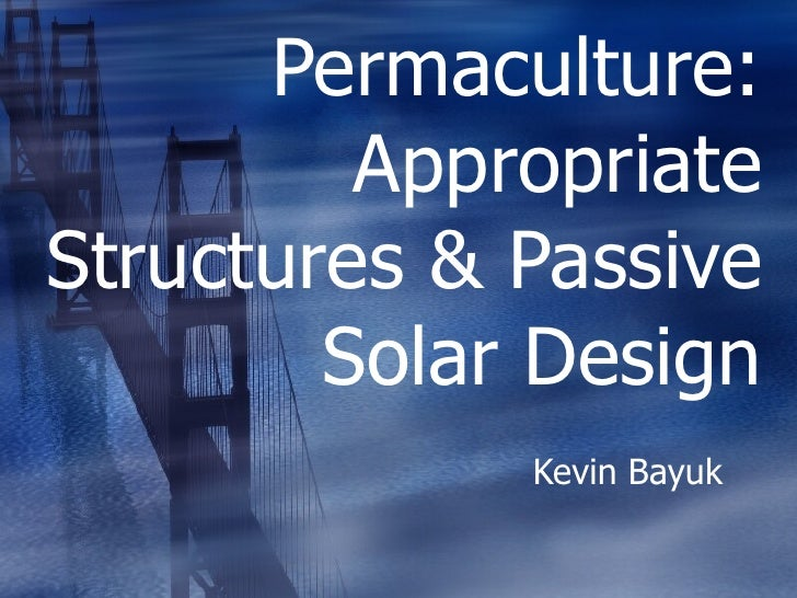 Permaculture: Appropriate Structures & Passive Solar Design Kevin Bayuk