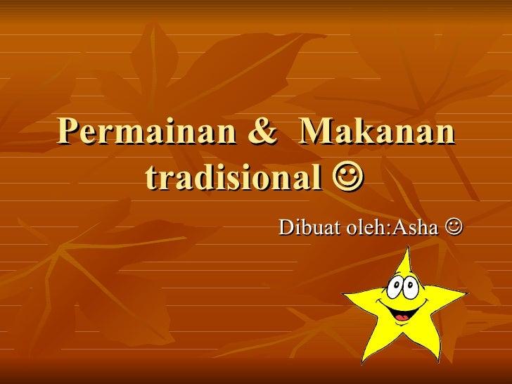 Permainan &  Makanan tradisional   Dibuat oleh:Asha  