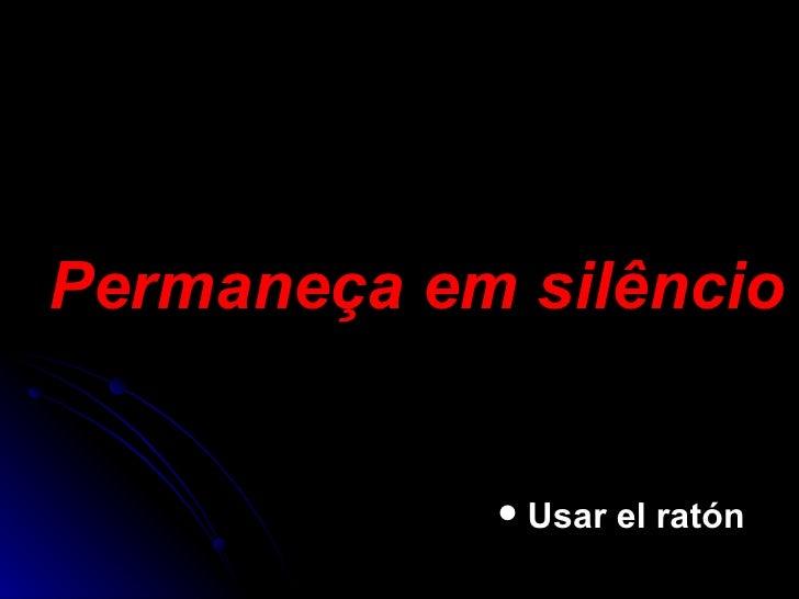 Permaneça em silêncio <ul><ul><ul><ul><ul><li>Usar el ratón </li></ul></ul></ul></ul></ul>