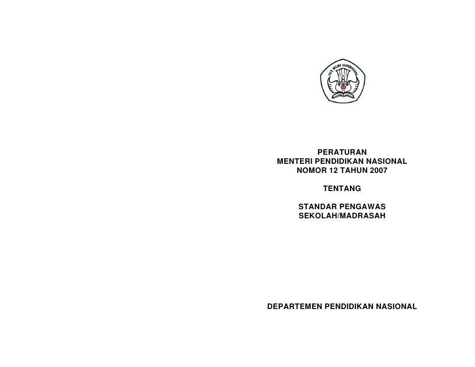 PERATURAN  MENTERI PENDIDIKAN NASIONAL     NOMOR 12 TAHUN 2007             TENTANG        STANDAR PENGAWAS       SEKOLAH/M...