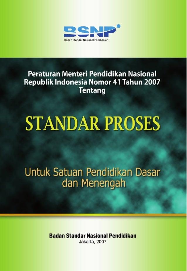 PeraturanMenteri Pendidikan NasionalRepublik IndonesiaNomor 41 Tahun 2007TentangSTANDAR ProsesUNTUK SATUAN PENDIDIKANDASAR...