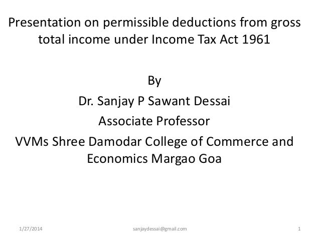 Presentation on permissible deductions from gross total income under Income Tax Act 1961 By Dr. Sanjay P Sawant Dessai Ass...
