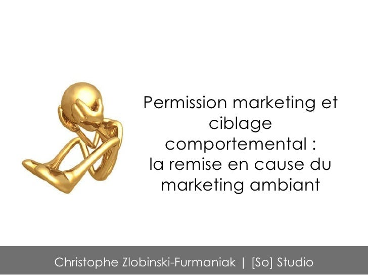 Permission marketing et ciblage comportemental : la remise en cause du marketing ambiant Christophe Zlobinski-Furmaniak | ...