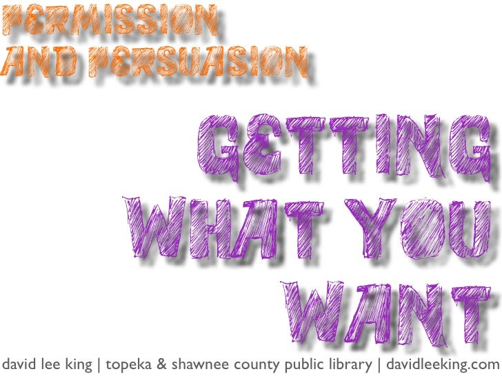 Permissionand Persuasion                  Getting                 What you                    Wantdavid lee king | topeka ...