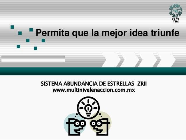 Add Your Company Slogan Permita que la mejor idea triunfe SISTEMA ABUNDANCIA DE ESTRELLAS ZRII www.multinivelenaccion.com....