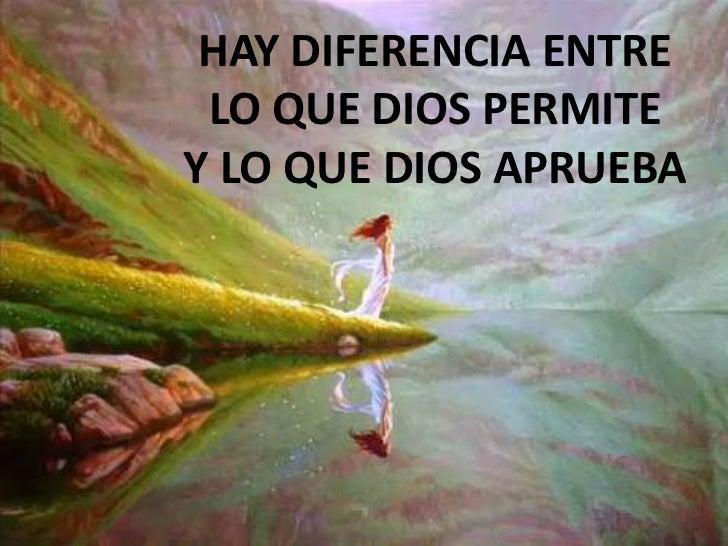 HAY DIFERENCIA ENTRE LO QUE DIOS PERMITEY LO QUE DIOS APRUEBA