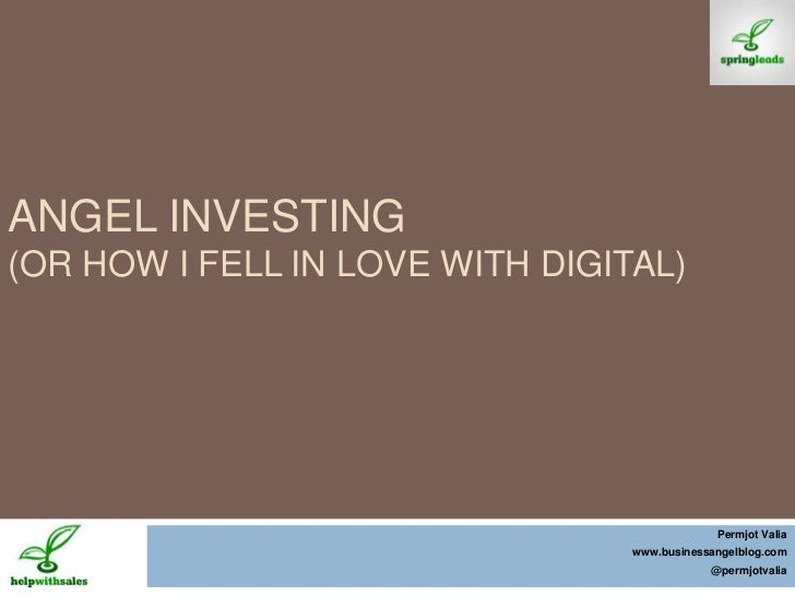 Angel Investing (Or how I fell in love with Digital)<br />PermjotValia<br />www.businessangelblog.com<br />@permjotvalia<b...