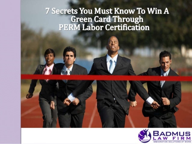 7 Secrets You Must Know To Win A       Green Card Through    PERM Labor Certification