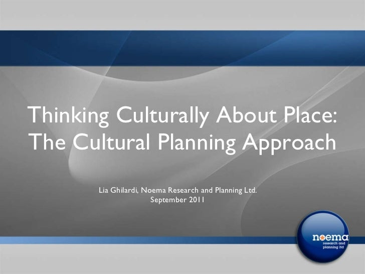 Thinking Culturally About Place: The Cultural Planning Approach  <ul><li>Lia Ghilardi, Noema Research and Planning Ltd. </...