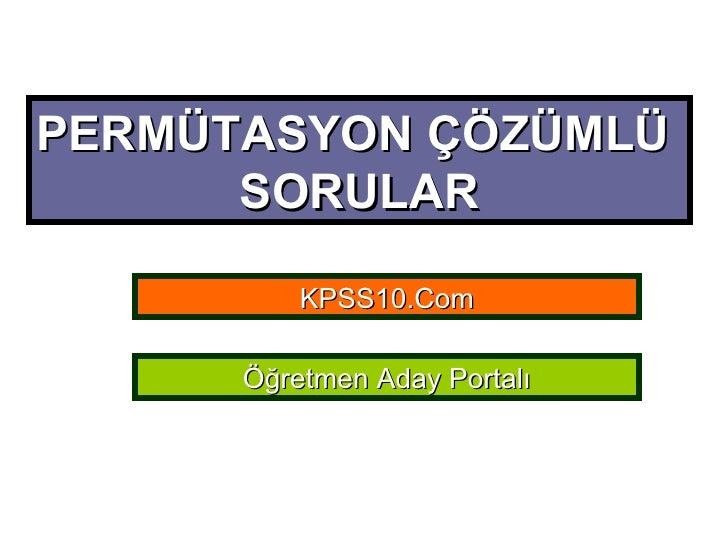PERMÜTASYON ÇÖZÜMLÜ  SORULAR KPSS10.Com Öğretmen Aday Portalı