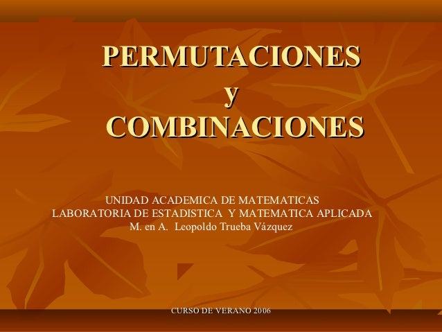 PERMUTACIONES             y       COMBINACIONES       UNIDAD ACADEMICA DE MATEMATICASLABORATORIA DE ESTADISTICA Y MATEMATI...