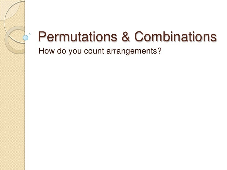 Permutations & CombinationsHow do you count arrangements?
