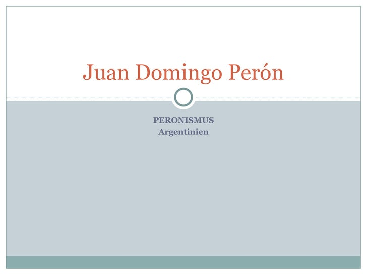 PERONISMUS Argentinien Juan Domingo Perón