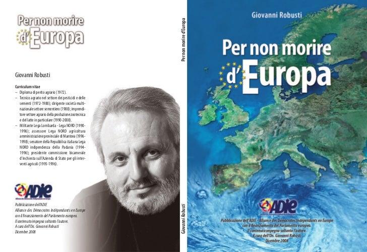 Per non morire d'EuropaGiovanni RobustiCurriculum vitae– Diploma di perito agrario (1972).– Tecnico agrario nel settore de...