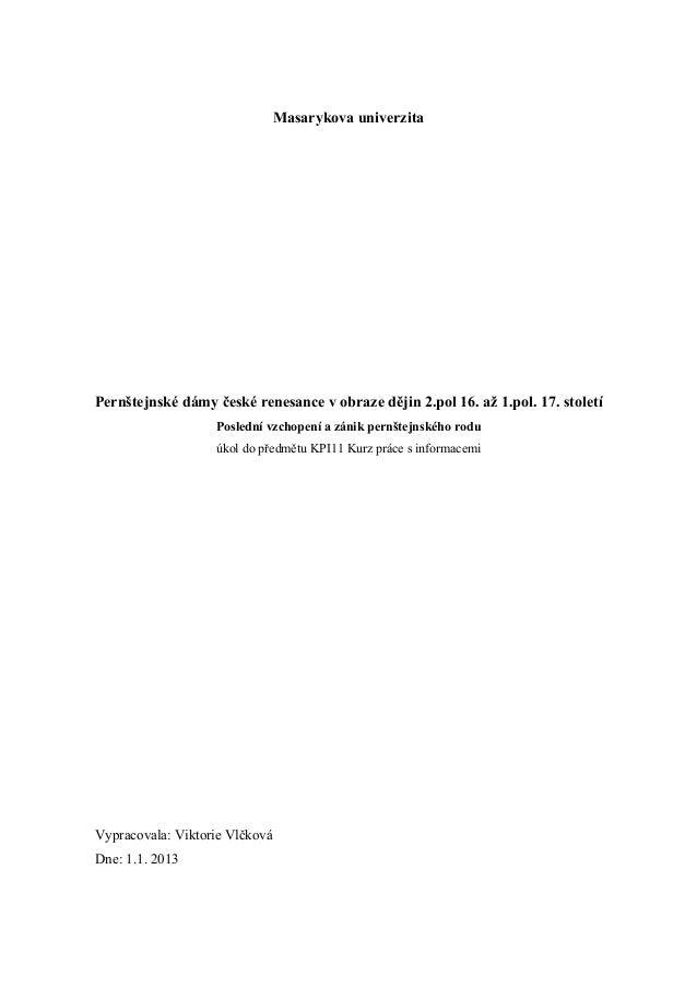 Masarykova univerzitaPernštejnské dámy české renesance v obraze dějin 2.pol 16. až 1.pol. 17. století                   Po...