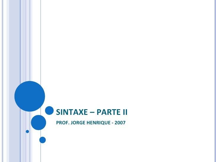 SINTAXE – PARTE II PROF. JORGE HENRIQUE - 2007