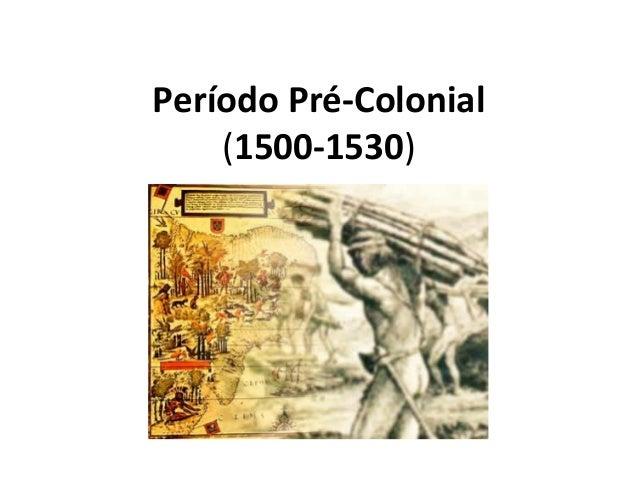 Período Pré-Colonial(1500-1530)