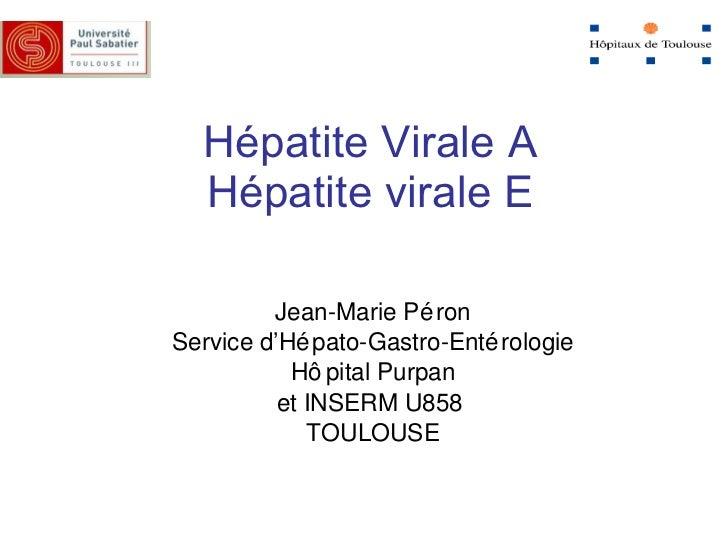 Hépatite Virale A Hépatite virale E Jean-Marie Péron Service d'Hépato-Gastro-Entérologie Hôpital Purpan et INSERM U858  TO...