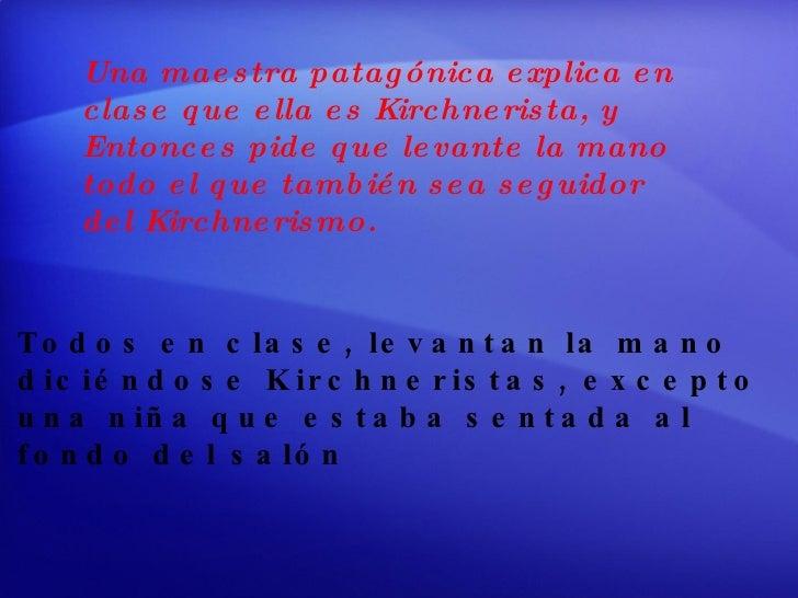 Una maestra patagónica explica en  clase que ella es Kirchnerista, y  Entonces pide que levante la mano  todo el que tambi...