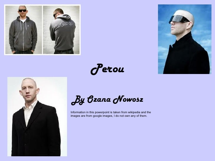 Perou By Ozana Nowosz Information in this powerpoint is taken from wikipedia and the images are from google images, I do n...